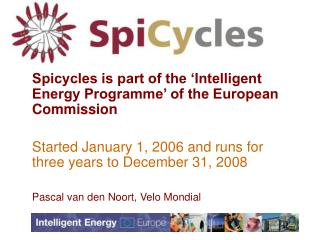Spicycles is part of the 'Intelligent Energy Programme' of the European Commission Started January 1, 2006 and runs for