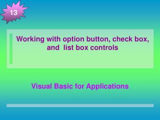Working with option button, check box, and  list box controls