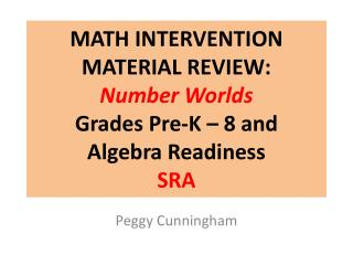 MATH INTERVENTION  MATERIAL REVIEW: Number Worlds Grades Pre-K – 8 and Algebra Readiness SRA