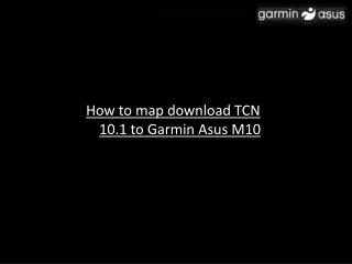 How to map download TCN 10.1 to Garmin Asus M10