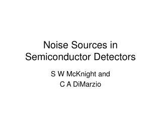 Noise Sources in Semiconductor Detectors