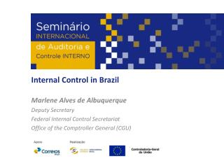 Internal Control  in  Brazil Marlene Alves de Albuquerque Deputy  Secretary