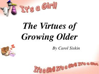 The Virtues of Growing Older