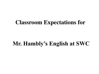 Classroom Expectations for Mr. Hambly's  English at SWC