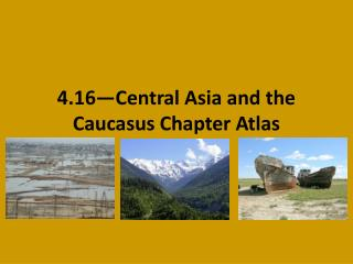 4.16—Central Asia and the Caucasus Chapter Atlas