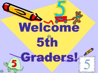 Welcome 5th  Graders!