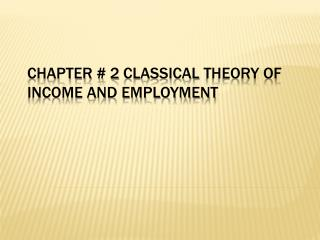 Chapter # 2	Classical  theory of income and employment