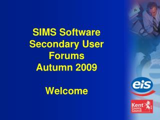 SIMS Software Secondary User Forums Autumn 2009 Welcome