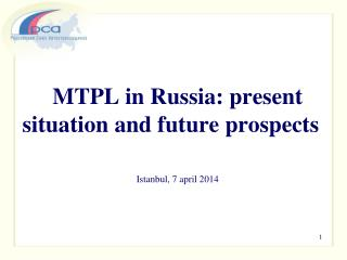 MTPL in Russia :  present situation and future  prospects Istanbul , 7  april  2014