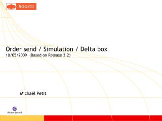Order send / Simulation / Delta box 10/05/2009  (Based on Release 2.2)