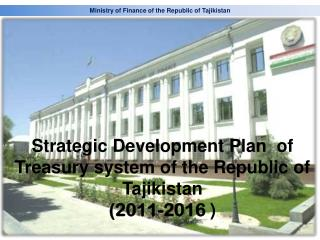 Strategic Development Plan  of  Treasury system of the Republic of Tajikistan  (2011-2016  )