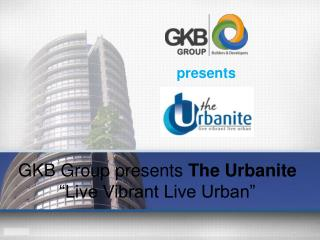 GKB Group Presents 'The Urbanite - Live Vibrant Live Urban'