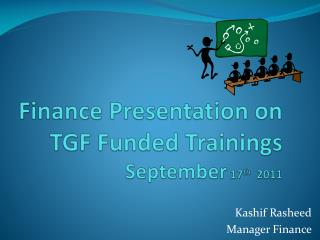 Finance Presentation on TGF Funded Trainings September  17 th   2011