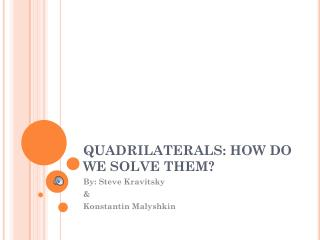 QUADRILATERALS: HOW DO WE SOLVE THEM?