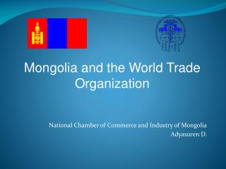 National Chamber of Commerce and Industry of Mongolia Adyasuren D.