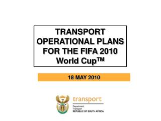 TRANSPORT OPERATIONAL PLANS  FOR THE FIFA 2010 World  Cup TM