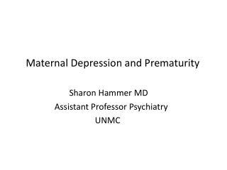 Maternal Depression and Prematurity Sharon Hammer MD