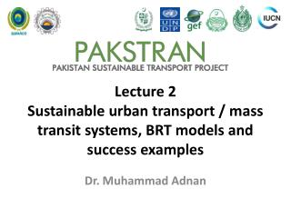Lecture 2 Sustainable  urban transport  /  mass transit systems, BRT models and success examples