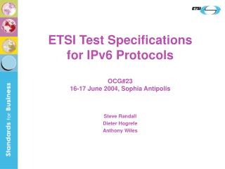 ETSI Test Specifications  for IPv6 Protocols OCG#23 16-17 June 2004, Sophia Antipolis