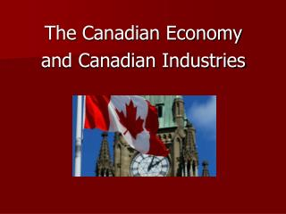 The Canadian Economy and Canadian Industries