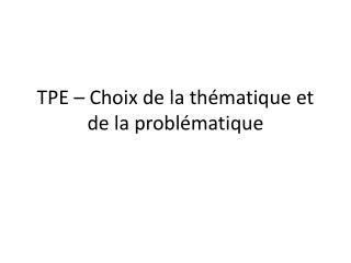 TPE – Choix de la thématique et de la problématique