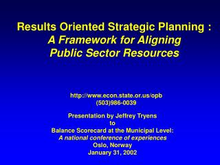 Results Oriented Strategic Planning :  A Framework for Aligning  Public Sector Resources