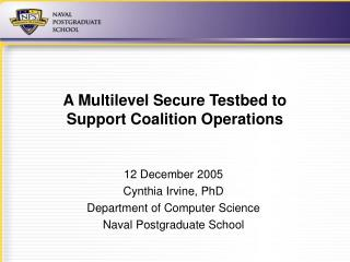A Multilevel Secure Testbed to  Support Coalition Operations