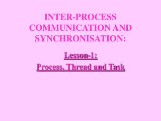 INTER-PROCESS COMMUNICATION AND SYNCHRONISATION :