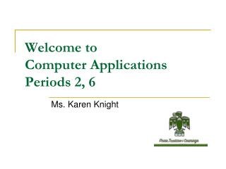 Welcome to Computer Applications Periods 2, 6