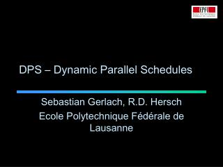DPS – Dynamic Parallel Schedules