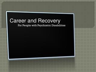 Career and Recovery For People with Psychiatric Disabilities