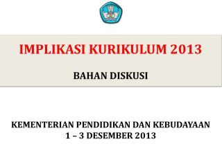 IMPLIKASI KURIKULUM 2013 BAHAN DISKUSI
