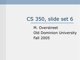 CS 350, slide set 6