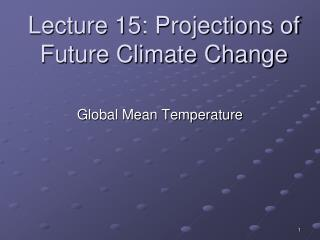 Lecture 15: Projections of Future Climate Change