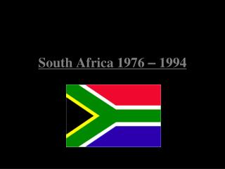 South Africa 1976  –  1994