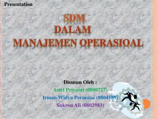 Disusun Oleh : Astri Priyanti (0800727) Irman Widya Permana (0804589) Sukron Ali (0802983)