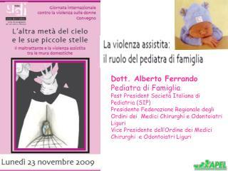 Dott. Alberto Ferrando Pediatra di Famiglia Past President Società Italiana di Pediatria (SIP)