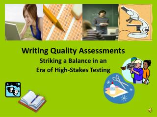 Writing Quality Assessments Striking a Balance in an  Era of High-Stakes Testing
