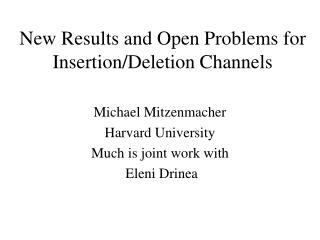 New Results and Open Problems for Insertion/Deletion Channels