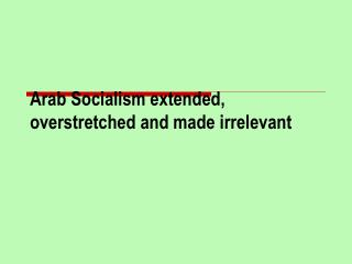 Arab Socialism extended, overstretched and made irrelevant