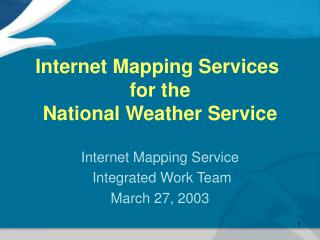 Internet Mapping Services for the National Weather Service