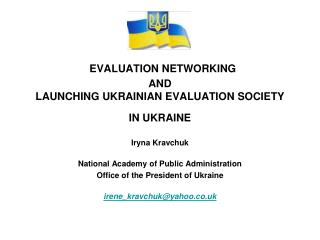 EVALUATION NETWORKING  AND  LAUNCHING UKRAINIAN EVALUATION SOCIETY  IN UKRAINE