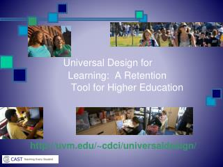 Universal Design for         Learning:  A Retention        	Tool for Higher Education