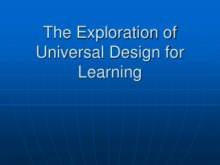 The Exploration of  Universal Design for Learning