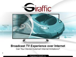 Broadcast TV Experience over Internet Can Your Device Outsmart Internet limitations?