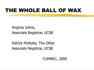 THE WHOLE BALL OF WAX