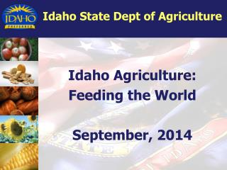 Idaho Agriculture: Feeding the World September, 2014