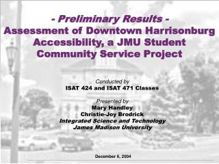 Conducted by ISAT 424 and ISAT 471 Classes Presented by Mary Handley Christie-Joy Brodrick