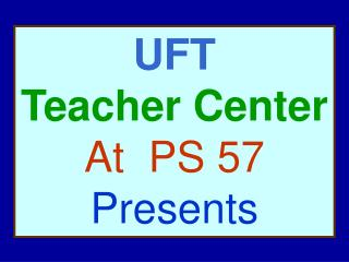UFT Teacher Center At  PS 57 Presents