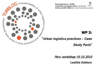 "WP 3: "" Urban logistics practices – Case Study Paris "" Peru workshop 19.10.2010 Laetitia Dablanc"